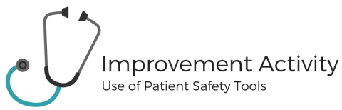 Improvement Activity: Patient Safety Tools
